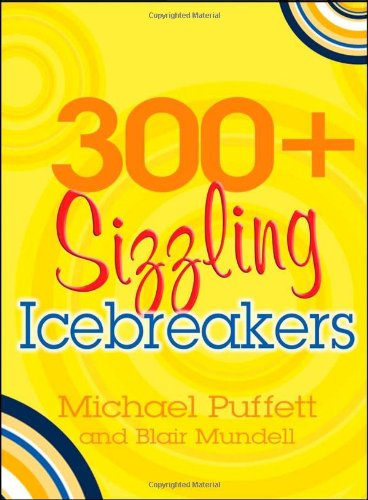 300+ Sizzling Icebreakers: For Cell Churches, Home Groups, and Youth Work