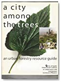 A City Among the Trees: an urban forestry resource guide