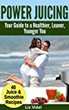 Power Juicing: Your Guide to a Healthier, Leaner, Younger You