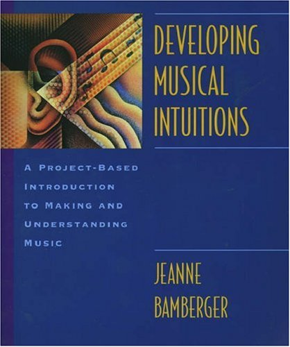 Developing Musical Intuitions: A Project-Based Introduction to Making and Understanding Music Complete Package