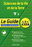 ABC du Bac : Sciences de la Vie et de la Terre, 1�re S