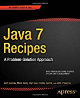 Java 7 Recipes: A Problem-Solution Approach Front Cover