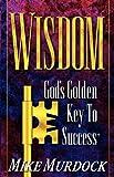 Wisdom- God's Golden Key To Success (1563940396) by Murdock, Mike