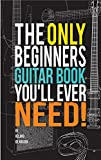 The Only Beginners Guitar Book Youll Ever Need