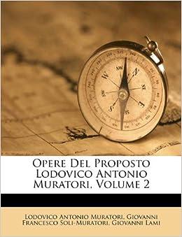 Opere Del Proposto Lodovico Antonio Muratori, Volume 2