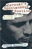 Kerouacs Spontaneous Poetics: A Study of the Fiction