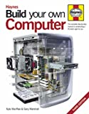Build Your Own Computer: The Complete Step-by-step Guide to Constructing a PC Thats Right for You
