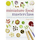 Miniature Food Masterclass: Materials and Techniques for Model-Makersby Angie Scarr