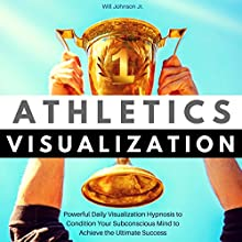 Athletics Visualization: Powerful Daily Visualization Hypnosis to Condition Your Subconscious Mind to Achieve the Ultimate Success | Livre audio Auteur(s) : Will Johnson Jr. Narrateur(s) : Robert Gazy
