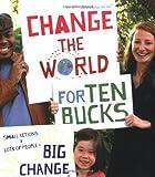 Change the World for Ten Bucks: small actions x lots of people = big change