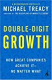 Double-Digit Growth: How Great Companies Achieve It--No Matter What (159184066X) by Michael Treacy