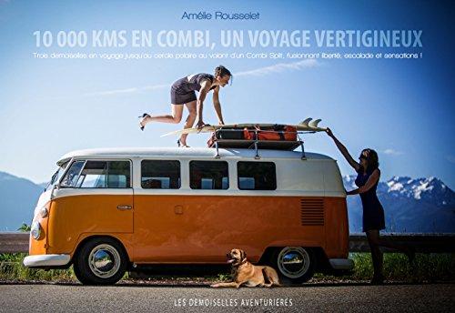 Les Demoiselles Aventurières: 10 000 km en Combi, un voyage vertigineux (French Edition)