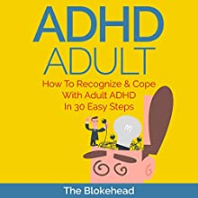 ADHD Adult : How to Recognize & Cope with Adult ADHD in 30 Easy Steps: The Blokehead Success Series (       UNABRIDGED) by The Blokehead Narrated by Chris Brinkley