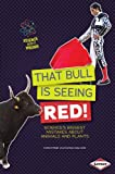 Christine Zuchora-Walske That Bull Is Seeing Red!: Science's Biggest Mistakes about Animals and Plants (Science Gets It Wrong)