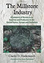 The Millstone Industry: A Summary of Research on Quarries and Producers in the United States, Europe and Elsewhere