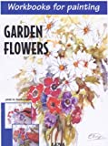 img - for Garden Flowers: Workbooks for Painting book / textbook / text book