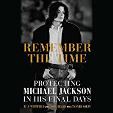 Remember the Time: Protecting Michael Jackson in His Final Days Audiobook by Bill Whitfield, Javon Beard, Tanner Colby (contributor) Narrated by Neal Ghant, Brad Raymond, Brian Troxell