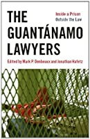 The Guantánamo Lawyers: Inside a Prison Outside the Law by Mark P. Denbeaux and Jonathan Hafetz