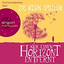 Nur einen Horizont entfernt | Livre audio Auteur(s) : Lori Nelson Spielman Narrateur(s) : Eva Gosciejewicz
