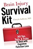 Brain Injury Survival Kit: 365 Tips, Tools & Tricks to Deal with Cognitive Function Loss