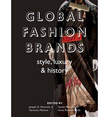 global-fashion-brands-style-luxury-and-history-author-joseph-h-hancock-published-on-november-2014