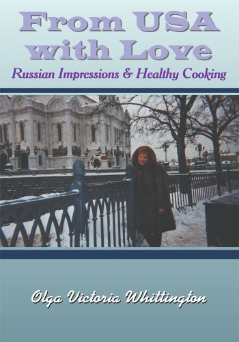 From USA with Love:Russian Impressions & Healthy Cooking by Olga Victoria Whittington