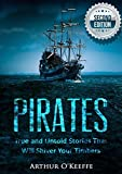 Pirates: True and Untold Stories That Will Shiver Your Timbers - 2nd Edition