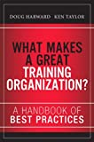 img - for What Makes a Great Training Organization?: A Handbook of Best Practices book / textbook / text book