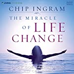 The Miracle of Life Change: How God Transforms His Children | Chip Ingram