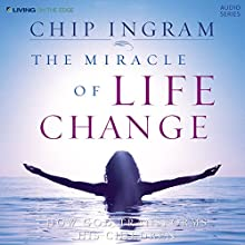 The Miracle of Life Change: How God Transforms His Children  by Chip Ingram Narrated by Chip Ingram