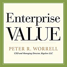 Enterprise Value: How the Best Owner-Managers Build Their Fortune, Capture Their Company's Gains, and Create Their Legacy (       UNABRIDGED) by Peter Worrell Narrated by Peter R. Worrell