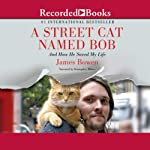 A Street Cat Named Bob: And How He Saved My Life | James Bowen