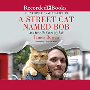 A Street Cat Named Bob: And How He Saved My Life | [James Bowen]