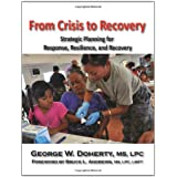 From Crisis to Recovery: Strategic Planning for Response, Resilience, and Recovery ~ George W. Doherty