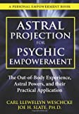 img - for Astral Projection for Psychic Empowerment: The Out-of-Body Experience, Astral Powers, and their Practical Application book / textbook / text book
