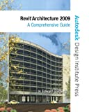 Revit Architecture 2009: A Comprehensive Guide - 0135134757