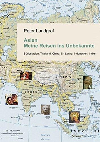 Asien - Meine Reisen ins Unbekannte: Südostasien, Thailand, China, Sri Lanka, Indonesien, Indien