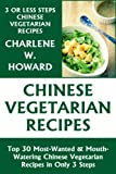 Just 3 Or Less Steps Chinese Vegetarian Dishes: Top 30 Most-Wanted & Mouth-Watering Chinese Vegetarian Recipes in Only 3 Steps