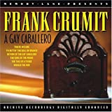 Frank Crumit A Gay Caballero