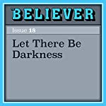 Let There Be Darkness | William Giraldi