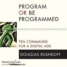 Program or Be Programmed: Ten Commands for a Digital Age   Livre audio Auteur(s) : Douglas Rushkoff Narrateur(s) : Douglas Rushkoff