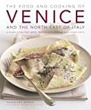 The Food and Cooking of Venice and North-Eastern Italy: 65 Classic Dishes from Veneto, Trentino-alto Adige and Fruili-Venezia Guilia Valentina Harris