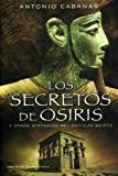 img - for Los secretos de Osiris y otros misterios de Egipto / the Secrets of Osiris and other Mysteries of Egypt (Spanish Edition) book / textbook / text book