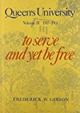 img - for Queen's University, Vol. 2: 1917-1961- To Serve and Yet Be Free by Frederick W. Gibson (1983-10-01) book / textbook / text book