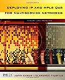 echange, troc John William Evans, Clarence Filsfils - Deploying IP And MPLS QOS for Multiservice Networks: Theory and Practice