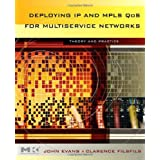Deploying IP and MPLS QoS for Multiservice Networks: Theory & Practice (The Morgan Kaufmann Series in Networking) ~ John William Evans