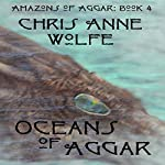 Oceans of Aggar: Amazons of Aggar, Book 4 | Chris Anne Wolfe
