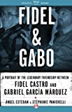 img - for Fidel & Gabo: A Portrait of the Legendary Friendship Between Fidel Castro and Gabriel Garc a M rquez book / textbook / text book