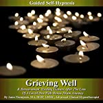 Healthy Grieving & Bereavement Guided Self Hypnosis: Healing Closure After the Loss of a Loved One with Bonus Drum Journey | Anna Thompson