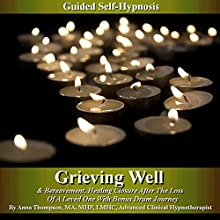 Healthy Grieving & Bereavement Guided Self Hypnosis: Healing Closure After the Loss of a Loved One with Bonus Drum Journey (       UNABRIDGED) by Anna Thompson Narrated by Anna Thompson